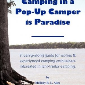 Camping-in-a-Pop-Up-Camper-is-Paradise-A-carry-along-guide-for-novice-experienced-camping-enthusiasts-interested-in-tent-trailer-camping-0
